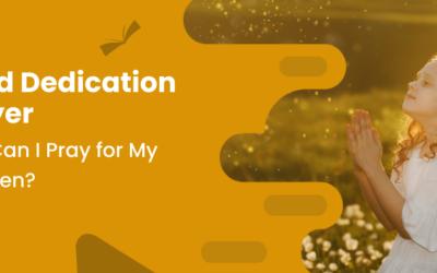 Child Dedication Prayer – How Can I Pray for My Children?