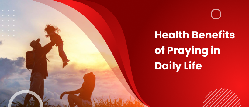 Health Benefits of Praying in Daily Life
